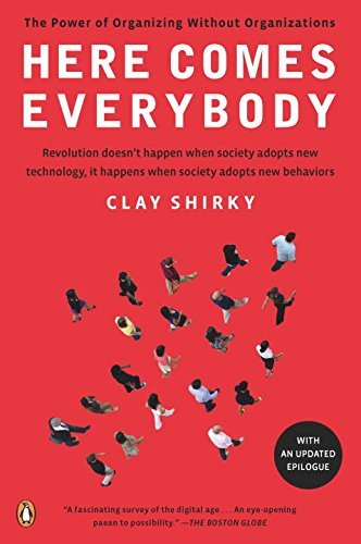 Clay Shirky Here Comes Everybody The Power Of Organizing Without Organizations