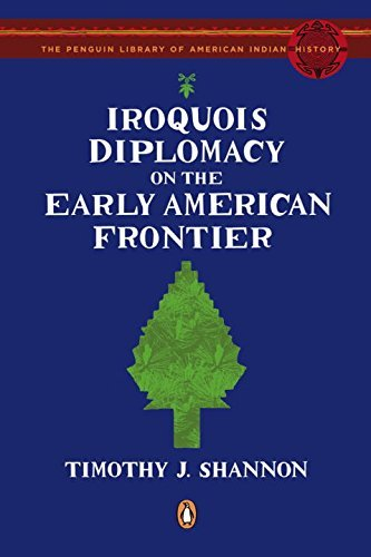 Timothy J. Shannon Iroquois Diplomacy On The Early American Frontier