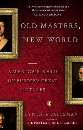 Cynthia Saltzman Old Masters New World America's Raid On Europe's Great Pictures