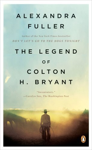Alexandra Fuller The Legend Of Colton H. Bryant