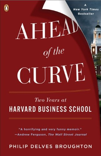 Philip Delves Broughton Ahead Of The Curve Two Years At Harvard Business School