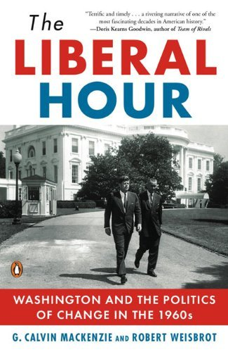 Robert Weisbrot The Liberal Hour Washington And The Politics Of Change In The 1960