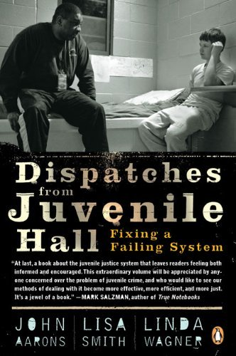 John Aarons Dispatches From Juvenile Hall Fixing A Failing System