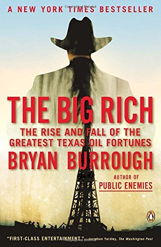 Bryan Burrough The Big Rich The Rise And Fall Of The Greatest Texas Oil Fortu