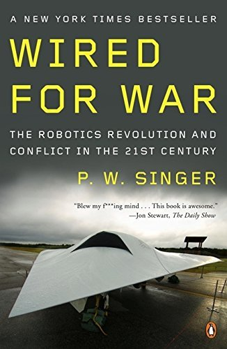 P. W. Singer Wired For War The Robotics Revolution And Conflict In The Twent
