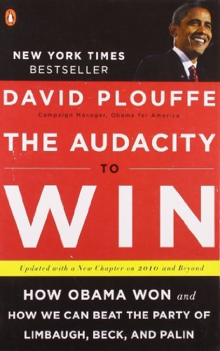 David Plouffe The Audacity To Win How Obama Won And How We Can Beat The Party Of Li Updated