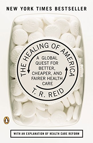 T. R. Reid The Healing Of America A Global Quest For Better Cheaper And Fairer He
