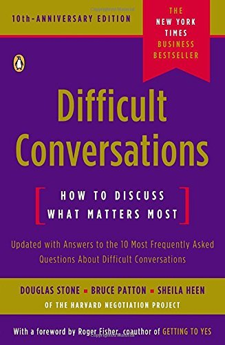 Douglas Stone Difficult Conversations How To Discuss What Matters Most