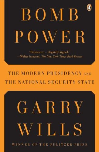 Garry Wills Bomb Power The Modern Presidency And The National Security S