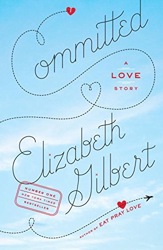 Elizabeth Gilbert Committed A Love Story