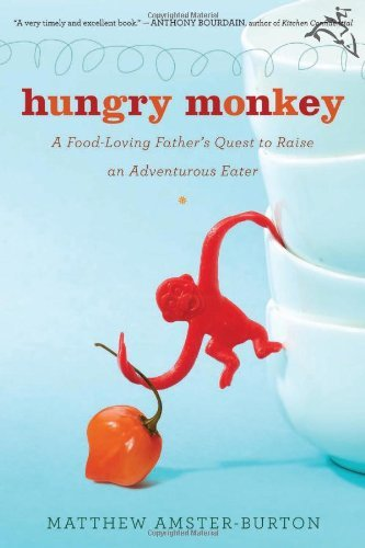 Matthew Amster Burton Hungry Monkey A Food Loving Father's Quest To Raise An Adventur