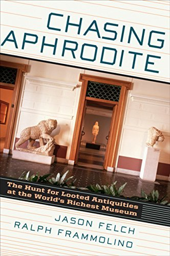 Jason Felch Chasing Aphrodite The Hunt For Looted Antiquities At The World's Ri