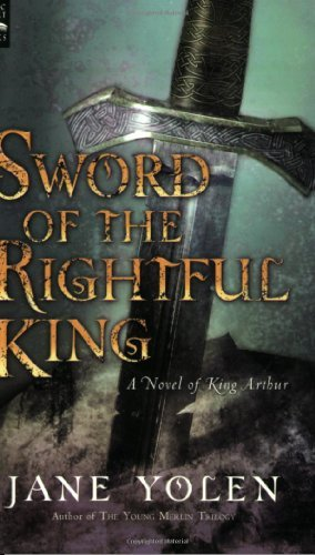 Jane Yolen Sword Of The Rightful King A Novel Of King Arthur