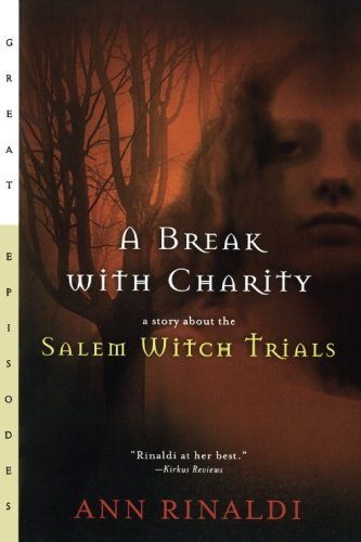 Ann Rinaldi A Break With Charity A Story About The Salem Witch Trials