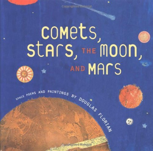 Douglas Florian Comets Stars The Moon And Mars Space Poems And Paintings