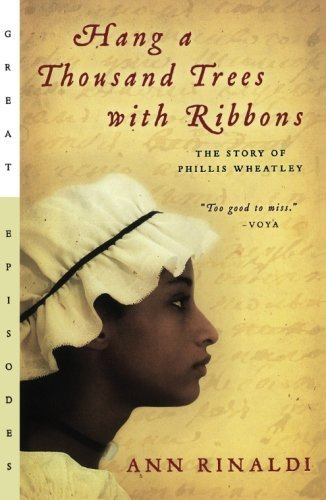 Ann Rinaldi Hang A Thousand Trees With Ribbons The Story Of Phillis Wheatley
