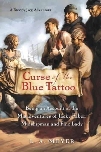 L. A. Meyer Curse Of The Blue Tattoo Being An Account Of The Misadventures Of Jacky Fa