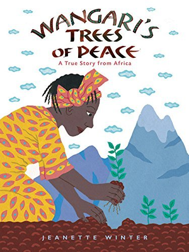Jeanette Winter Wangari's Trees Of Peace A True Story From Africa