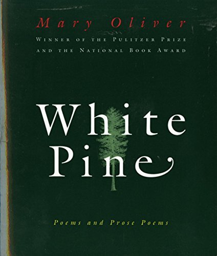 Mary Oliver White Pine Poems And Prose Poems