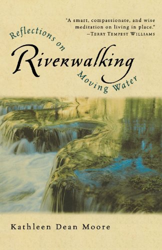 Kathleen Dean Moore Riverwalking Reflections On Moving Water