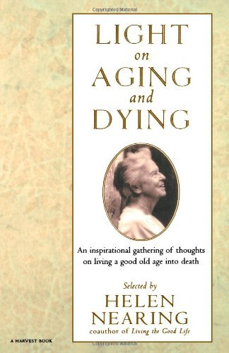 Helen Nearing Light On Aging And Dying Wise Words Large Print