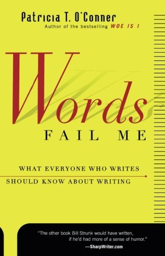 Patricia T. O'conner Words Fail Me What Everyone Who Writes Should Know About Writin