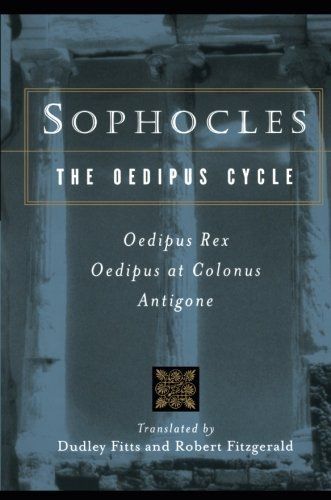 Dudley Fitts Sophocles The Oedipus Cycle Oedipus Rex Oedipus At Colonus Antigone