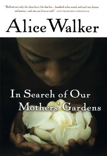 Alice Walker In Search Of Our Mothers' Gardens Womanist Prose