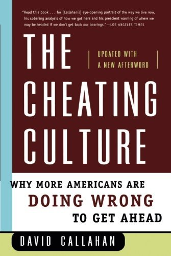 David Callahan The Cheating Culture Why More Americans Are Doing Wrong To Get Ahead