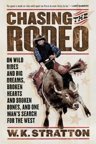 W. K. Stratton Chasing The Rodeo On Wild Rides And Big Dreams Broken Hearts And B
