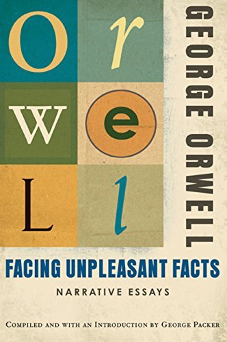 George Orwell Facing Unpleasant Facts Narrative Essays