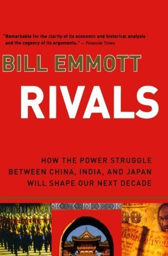 Bill Emmott Rivals How The Power Struggle Between China India And