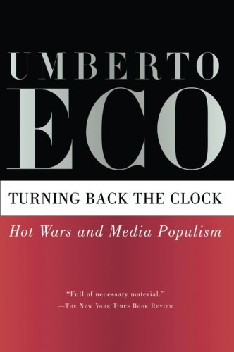 Umberto Eco Turning Back The Clock Hot Wars And Media Populism