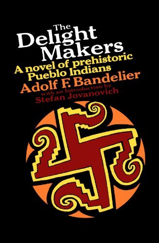 Adolf F. Bandelier The Delight Makers A Novel Of Prehistoric Pueblo Indians