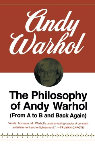 Andy Warhol The Philosophy Of Andy Warhol From A To B And Back Again
