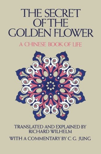 Richard Wilhelm The Secret Of The Golden Flower A Chinese Book Of Life