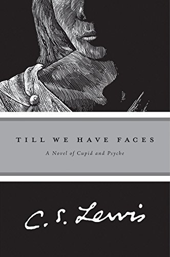 C. S. Lewis Till We Have Faces A Myth Retold