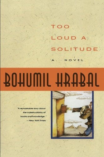Bohumil Hrabal Too Loud A Solitude