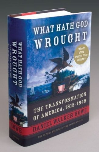 Daniel Walker Howe What Hath God Wrought The Transformation Of America 1815 1848