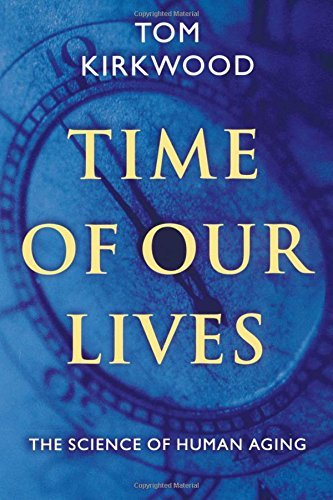 Tom Kirkwood Time Of Our Lives The Science Of Human Aging