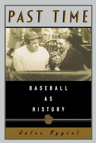 Jules Tygiel Past Time Baseball As History