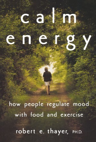 Robert E. Thayer Calm Energy How People Regulate Mood With Food And Exercise