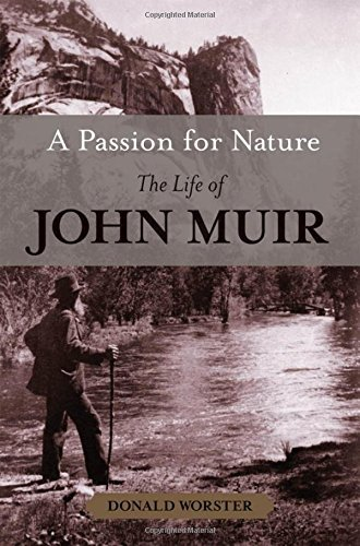 Donald Worster A Passion For Nature The Life Of John Muir