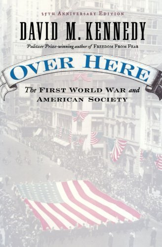 David M. Kennedy Over Here The First World War And American Society 0025 Edition;anniversary