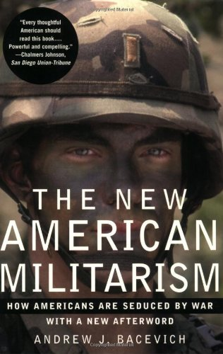 Andrew J. Bacevich The New American Militarism How Americans Are Seduced By War
