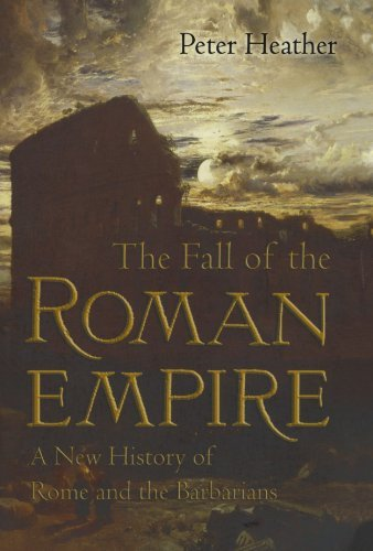 Peter Heather The Fall Of The Roman Empire A New History Of Rome And The Barbarians