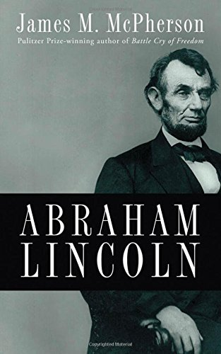 James M. Mcpherson Abraham Lincoln A Presidential Life