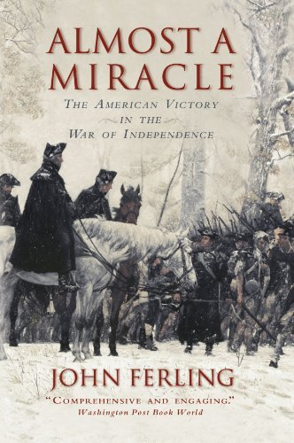 John Ferling Almost A Miracle The American Victory In The War Of Independence