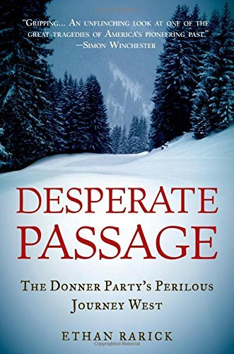 Ethan Rarick Desperate Passage The Donner Party's Perilous Journey West