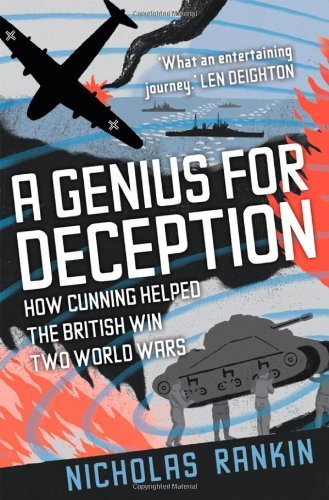Nicholas Rankin A Genius For Deception How Cunning Helped The British Win Two World Wars